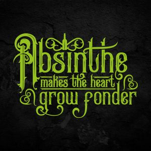 Absinthe Makes the Heart Grow Fonder Typography