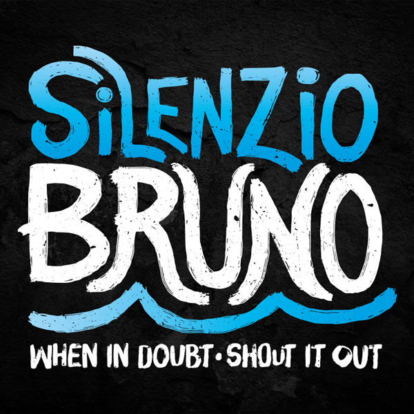 Silenzio Bruno - When in Doubt Shout it Out